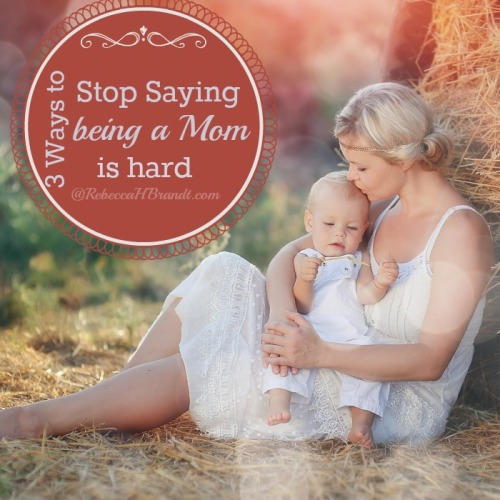 3-Ways-To-Stop-Saying-Being-a-Mom-Is-Hard